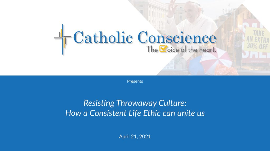 Resisting Throwaway Culture: How a Consistent Life Ethic can unite us